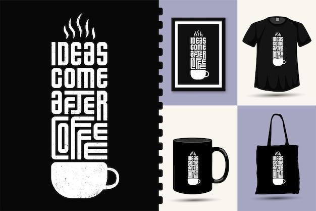 Le idee vengono dopo il caffè, modello di design verticale con scritte alla moda per magliette stampate, poster di abbigliamento alla moda e set di merchandise