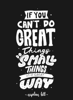 Se non puoi fare grandi cose, fai piccole cose in modo fantastico. citazione tipografia lettering per design t-shirt