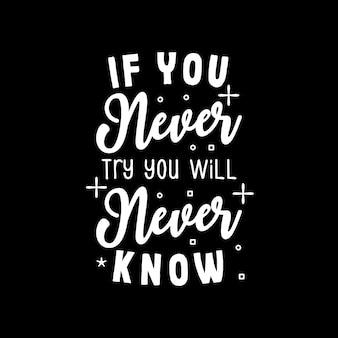 Se non ci provi mai, non lo saprai mai