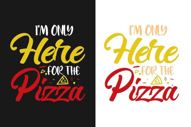 Sono qui solo per il design delle citazioni della tipografia della pizza