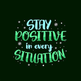 Poster di motivazioni ispiratrici. rimani positivo in ogni situazione