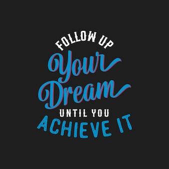 Design della maglietta con citazioni ispiratrici: segui il tuo sogno fino a quando non lo raggiungi