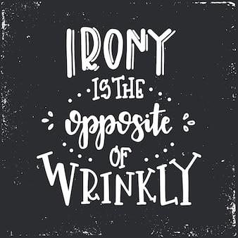 L'ironia è l'opposto del poster tipografico disegnato a mano rugoso. frase scritta concettuale