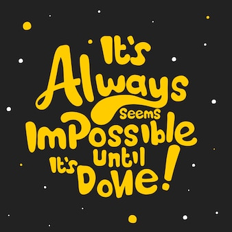 Sembra sempre impossibile finché non viene fatto