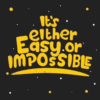 È facile o impossibile