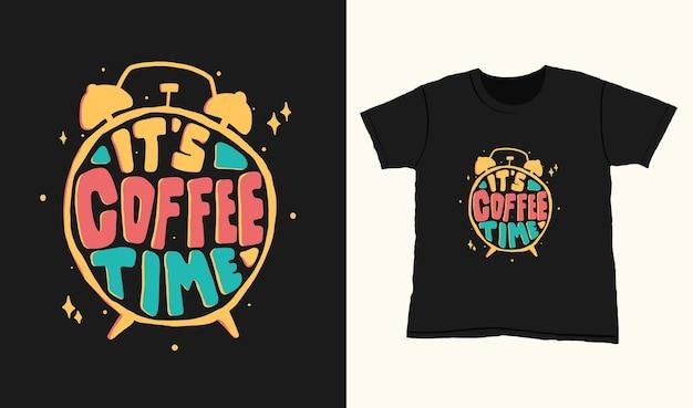 È l'ora del caffè. citare la scritta tipografica per il design della maglietta. lettere disegnate a mano
