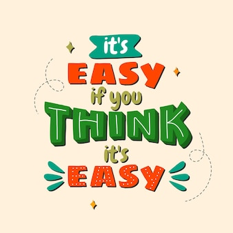 È facile se pensi che sia facile. citazioni motivazionali. citazione scritta a mano. per stampe su t-shirt, borse, cancelleria, biglietti, poster, abbigliamento, carta da parati, ecc.