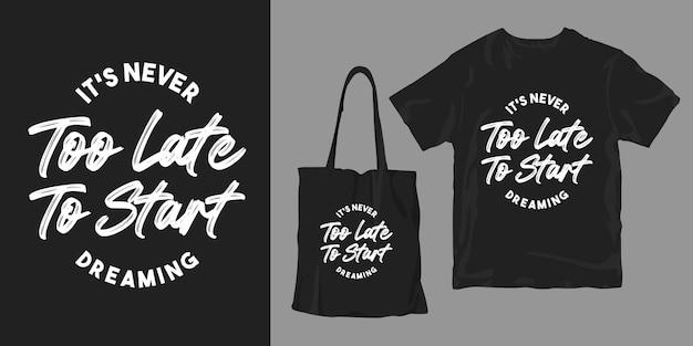 Non è mai troppo tardi per iniziare a sognare. design di merchandising t-shirt poster motivazionale parole tipografia