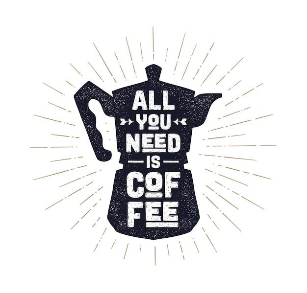 Caffettiera italiana con testo tutto ciò di cui hai bisogno è caffè
