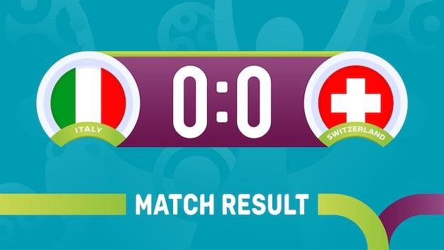Risultato partita italia vs svizzera, illustrazione vettoriale del campionato europeo di calcio 2020. partita del campionato di calcio 2020 contro lo sfondo sportivo introduttivo delle squadre teams