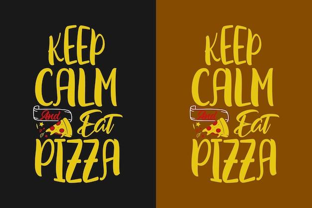 Mantieni la calma e mangia il design delle citazioni della tipografia della pizza