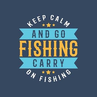 Mantieni la calma e vai a pescare l'illustrazione del design della maglietta da pesca tipografia vintage