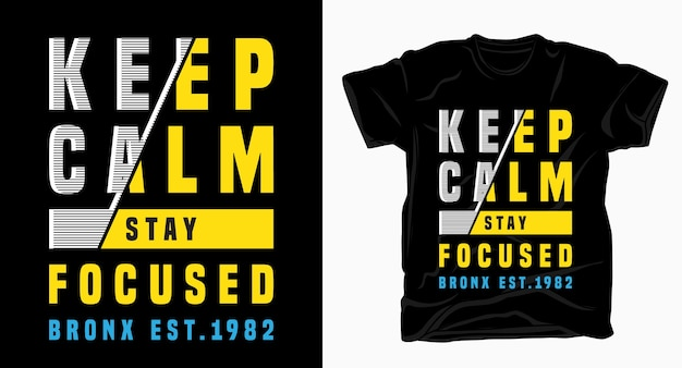 Mantieni la calma, rimani concentrato sulla tipografia per il design della maglietta