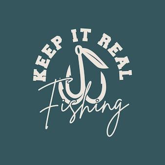 Mantienilo reale pescatipografia vintage pesca t-shirt design illustrazione