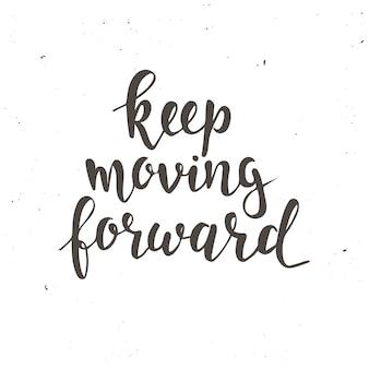Continuare ad andare avanti. poster di tipografia disegnati a mano.