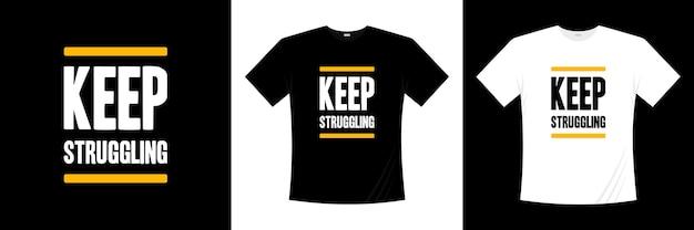 Continua a lottare, design della maglietta tipografica