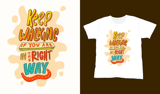 Continua a camminare se sei nel modo giusto. citazione di caratteri tipografici per il design di t-shirt. lettere disegnate a mano