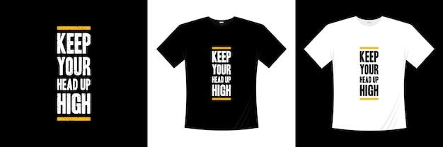 Tieni la testa alta sul design della maglietta tipografica. dire, frase, cita la maglietta.