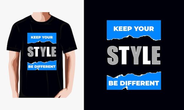 Mantieni il tuo stile, sii diverso dal design della maglietta con citazioni