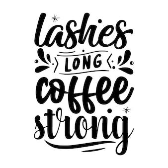 Ciglia caffè lungo forte tipografia premium vector design