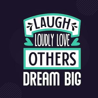 Ridi in modo divertente, ama gli altri, sogna in grande lettere di ispirazione premium vector design