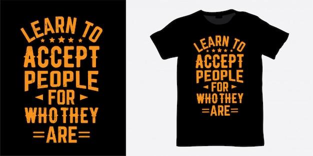 Impara ad accettare le persone per quello che stanno scrivendo magliette di design