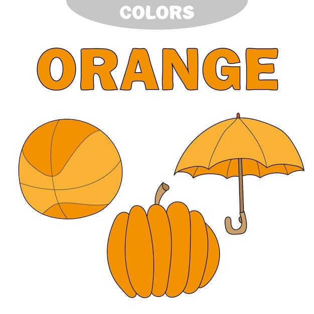 Impara i colori: arancione. foglio di lavoro. gioco per bambini - set di istruzione. illustrazione dei colori primari. archivio fotografico - palla, zucca, ombrello