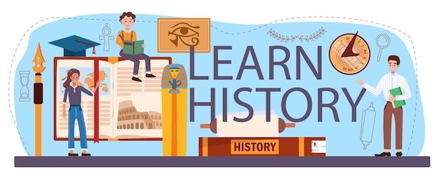 Scopri la storia dell'intestazione tipografica. materia scolastica di storia, conoscenza del passato e della civiltà antica. idea di scienza e di educazione. illustrazione vettoriale isolato in stile piatto