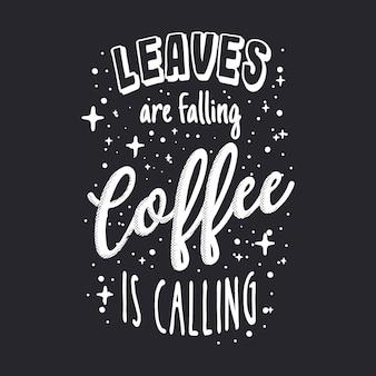 Le foglie stanno cadendo il caffè chiama lettering