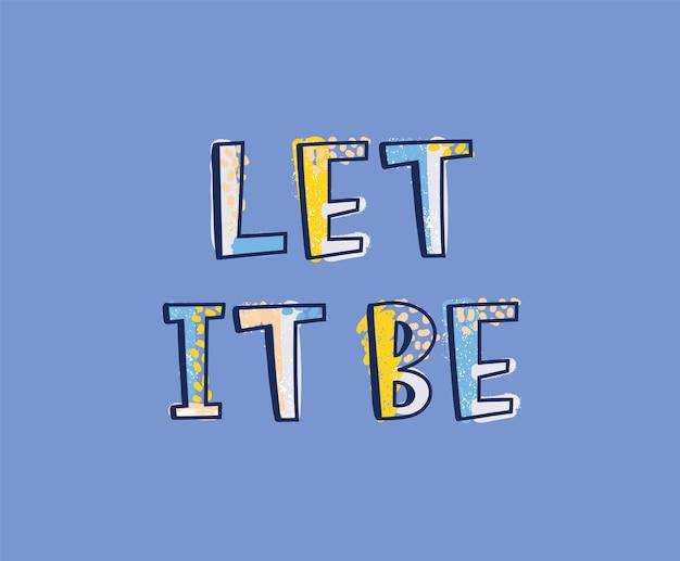 Let it be iscrizione scritta con carattere calligrafico decorativo