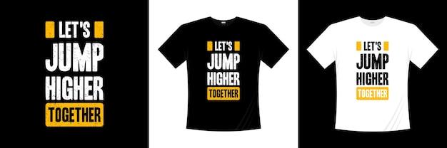 Facciamo un salto più in alto insieme al design della t-shirt tipografica. motivazione, maglietta di ispirazione.