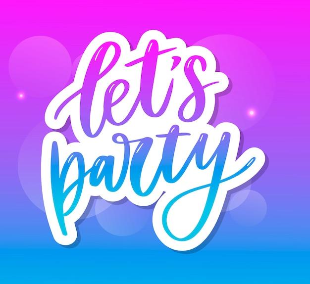 Facciamo festa. manifesto di tipografia disegnato a mano di vettore ispiratore