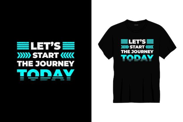 Iniziamo il viaggio oggi design della maglietta tipografica