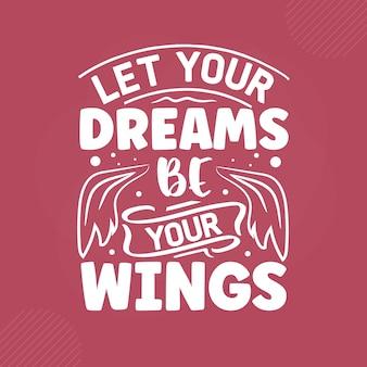 Lascia che i tuoi sogni siano le tue ali scritte a mano premium vector design