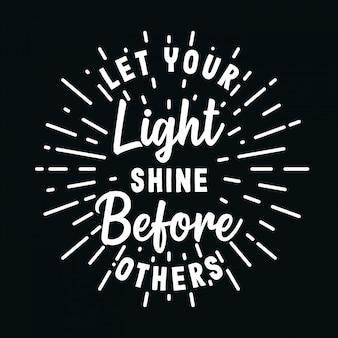 Lascia che la tua luce splenda prima che gli altri scrivano a mano la tipografia
