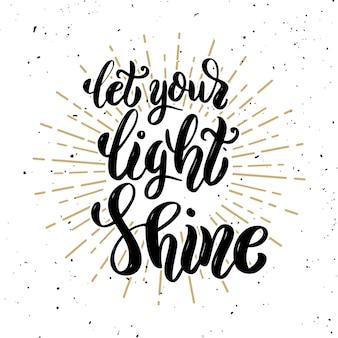 Lascia che la tua luce risplenda. citazione di lettering motivazione disegnata a mano. elemento per poster, biglietto di auguri. illustrazione