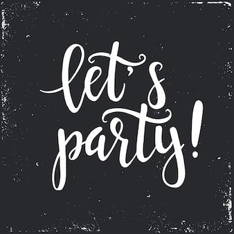 Facciamo festa. poster di tipografia disegnati a mano.