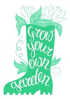 Lettering: fai crescere il tuo giardino. illustrazione vettoriale con stivale in gomma e scritte.