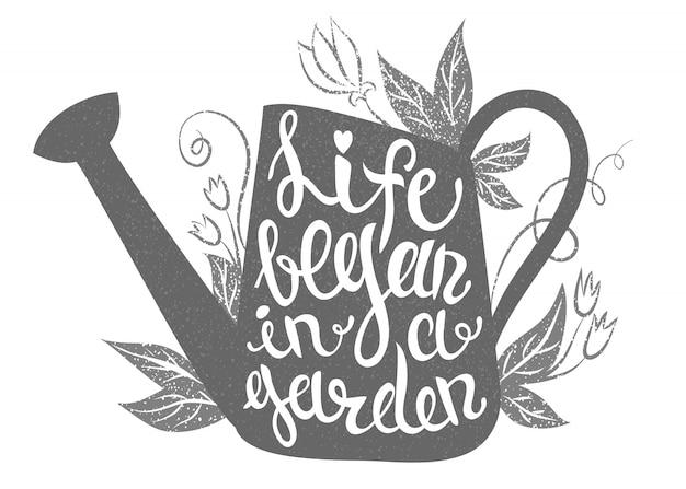 Lettering: la vita è iniziata in un giardino. illustrazione con annaffiatoio