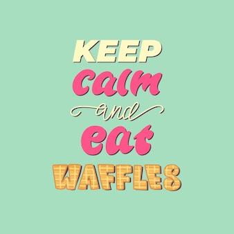 Il poster con lettere mantiene la calma e mangia i waffle. .