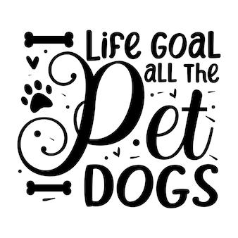 Obiettivo della vita accarezzare tutti i cani tipografia modello di citazione di disegno vettoriale premium