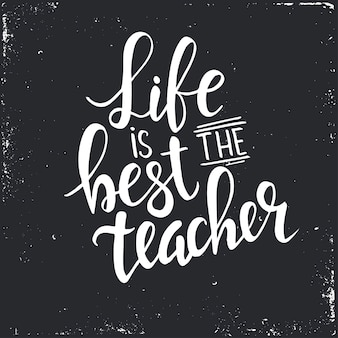 La vita è il miglior insegnante. poster di tipografia disegnati a mano.