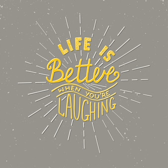La vita è migliore quando ridi