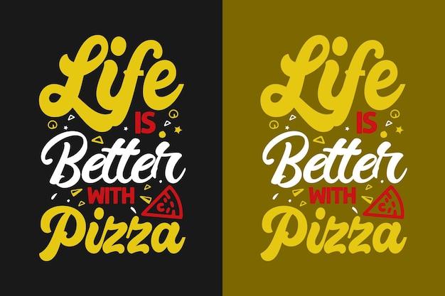 La vita è migliore con il design delle citazioni colorate della pizza