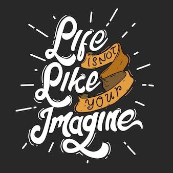 La vita non è come la tua immaginazione. citazione tipografia lettering per design t-shirt