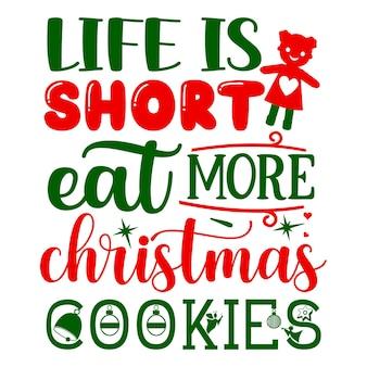 La vita è breve mangia più biscotti di natale lettering premium vector design