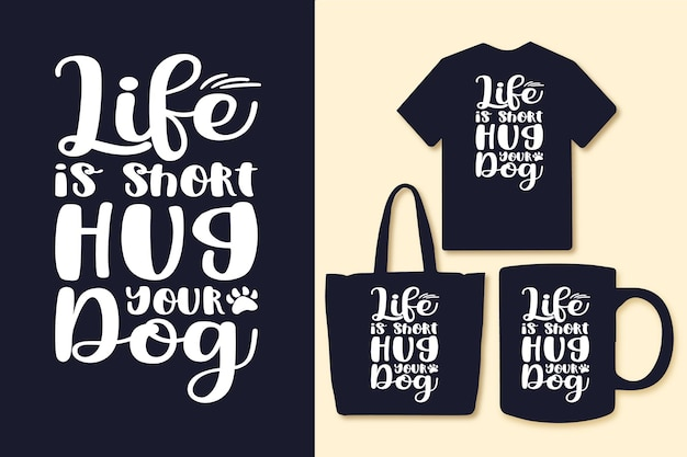 La vita è breve abbraccia le citazioni tipografiche del tuo cane per la borsa o la tazza della maglietta