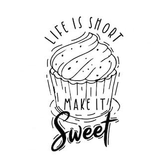La vita è breve, rendila dolce