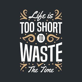 La vita è troppo breve per sprecare il tempo scritte citazioni tipografia design citazione motivazionale scritta a mano