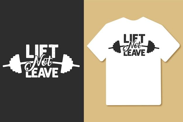 Sollevare non lasciare il design della maglietta da allenamento in palestra tipografia